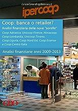 "Coop: banca o retailer?  Analisi finanziaria delle nove ""sorelle"": Anni 2009-2013 (Le Analisi Finanziarie di GDONews.it Vol. 3) (Italian Edition)"
