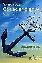 Ya No Seas Codependiente (Codependent No More): Aprende a ocuparte de ti mismo: Como vivir y evitar una relacion enferma c...