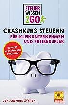 Steuerwissen2go: Crashkurs Steuern für Kleinunternehmen und Freiberufler: Steuertipps kompakt, praxisnah und verständlich ...