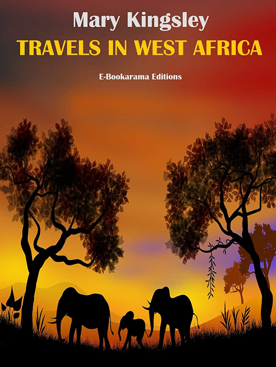 歩く請う見捨てるTravels in West Africa (English Edition)