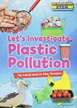 Let's Investigate Plastic Pollution: On Land and in the Oceans (Get Started With STEM)