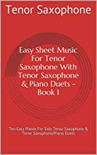 Easy Sheet Music For Tenor Saxophone With Tenor Saxophone & Piano Duets Book 1: Ten Easy Pieces For Solo Tenor Saxophone & Tenor Saxophone/Piano Duets