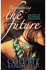 Remembering the Future: The Path to Recovering Intuition Kindle Edition