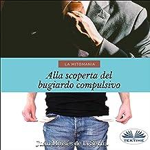La Mitomania [Mythomania]: Alla Scoperta Del Bugiardo Compulsivo [Discovering the Compulsive Liar]
