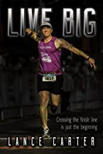 Live Big: Crossing the finish line is just the beginning