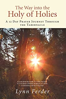 The Way into the Holy of Holies: A 12 Day Prayer Journey Through the Tabernacle