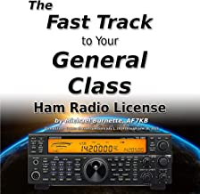 The Fast Track to Your General Class Ham Radio License: Comprehensive preparation for all FCC General Class Exam Questions...