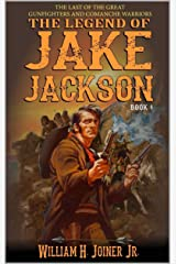 The Legend of Jake Jackson: The Last Of The Great Gunfighters: A Gunfighter Western Adventure (A Jake Jackson: Gunfighter Western Book 4) Kindle Edition