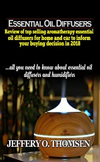 Essential Oil Diffusers: Review of top selling Aromatherapy Essential Oil Diffusers for home and car to inform your buying decision in 2018
