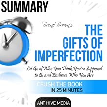Summary: Brené Brown's The Gifts of Imperfection: Let Go of Who You Think You're Supposed to Be and Embrace Who You Are