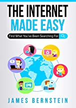 The Internet Made Easy: Find What You've Been Searching For (Computers Made Easy Book 9)