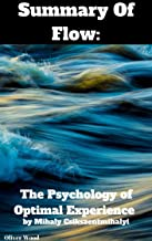 Summary Of Flow: The Psychology of Optimal Experience (Harper Perennial Modern Classics) by Mihaly Csikszentmihalyi