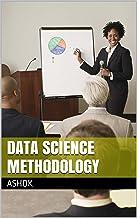 Data Science Methodology (Big Data Intelligence Book 2) (English Edition)