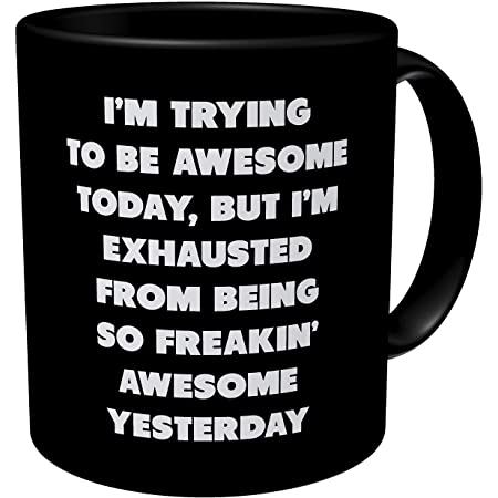 Amazon Com Aviento Black I M Trying To Be Awesome Today But I M Exhausted From Being So Freakin Awesome Yesterday 11 Ounces Funny Coffee Mug Kitchen Dining