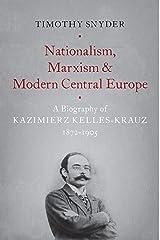 Nationalism, Marxism, and Modern Central Europe: A Biography of Kazimierz Kelles-Krauz, 1872-1905 Kindle Edition
