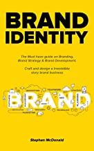 Brand identity: The Must have guide on Branding, Brand Strategy & Brand Development. Craft and design a Irresistible story...