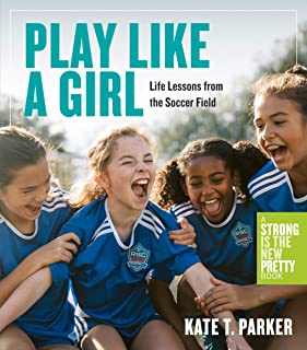 Play Like a Girl: Life Lessons from the Soccer Field (English Edition)