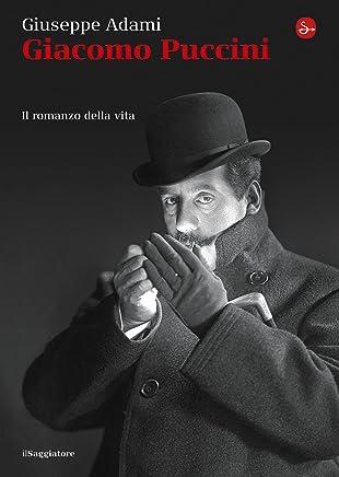 Giacomo Puccini. Il romanzo della vita (La piccola cultura Vol. 20)