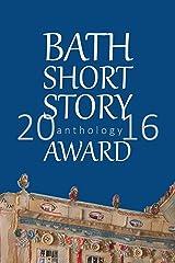 Bath Short Story Award Anthology 2016 Kindle Edition