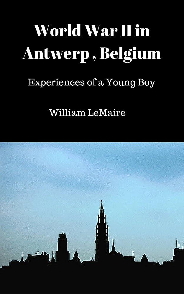 照らすプレビスサイトガウンWorld War II in Antwerp, Belgium: Experiences of a Young Boy (English Edition)