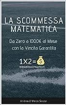 La Scommessa Matematica: Da Zero a 1000€ al Mese con la Vincita Garantita (Italian Edition)