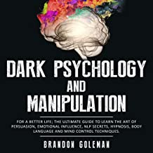 Dark Psychology and Manipulation: For a Better Life: The Ultimate Guide to Learning the Art of Persuasion, Emotional Influ...