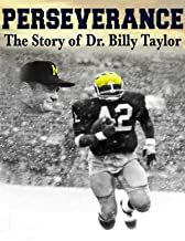 PERSEVERANCE: The Story of Dr. Billy Taylor