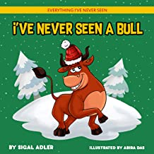 I've Never Seen A Bull: Children's books To Help Kids Sleep with a Smile (Everything I've never seen. Bedtime book for kids 2)