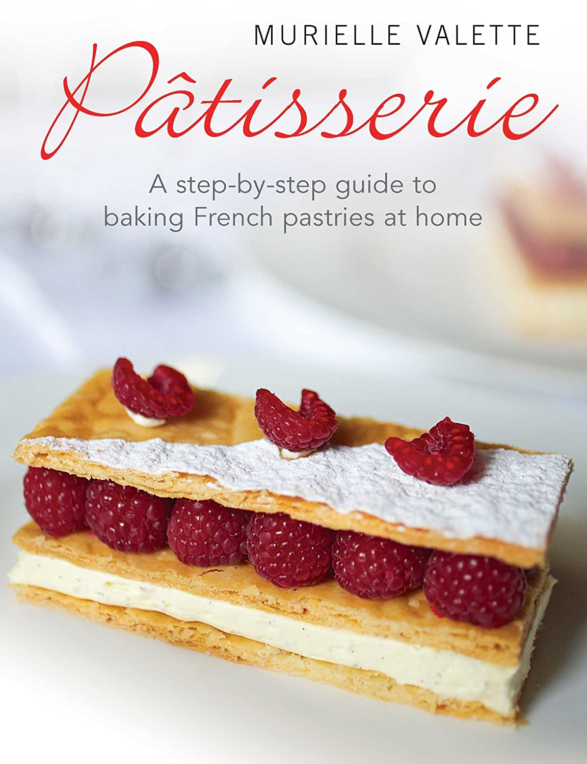 Patisserie: A Step-by-step Guide to Baking French Pastries at Home (English Edition)