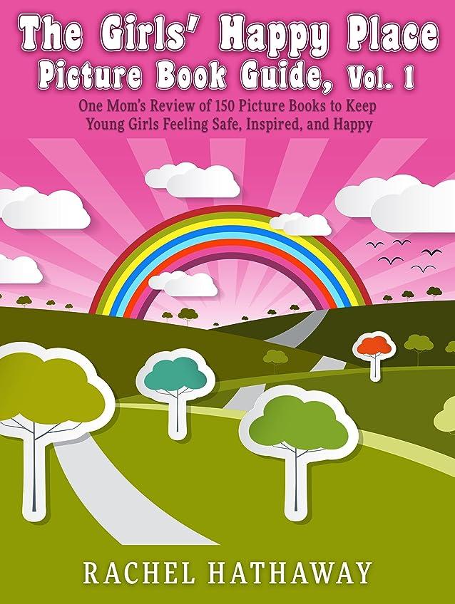 放牧するしみ修正するThe Girls' Happy Place Picture Book Guide: One Mom's Review of 150 Picture Books to Keep Young Girls Feeling Safe, Inspired, and Happy (English Edition)