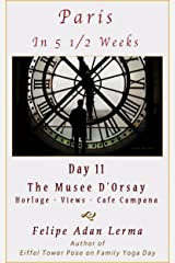 Paris in 5 1/2 Weeks : The Musee D'Orsay (Horloge – Views – Cafe Campana) - Day 11 Kindle Edition