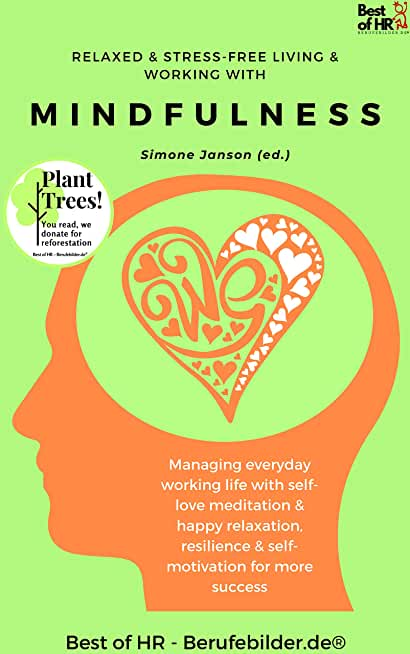 Relaxed & Stress-Free Living & Working with Mindfulness: Managing everyday working life with self-love meditation & happy relaxation, resilience & self-motivation for more success (English Edition)