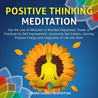 Positive Thinking Meditation: Use the Law of Attraction to Manifest Happiness: Power of Positivity for Self-Improvement, Increasing Self-Esteem, Gaining Positive Energy and Happiness in Life and Work: Chakra Guided Meditation, Book 3