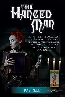 The Hanged Man: Being the Fifth Volume of the Memoirs of Madame Seraphina Fox, Spiritualist, Describing Her Worldly and Otherworldly Experiences (The Seraphina Fox Mystery Series Book 5)