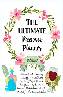 The Ultimate Passover Planner: 101 Soul Tips, Cleaning, Shopping & Meal Planning Checklists, Pesach Insights, Easy Passover Recipes, Meditations, Art & Quotes for the Passover Seder