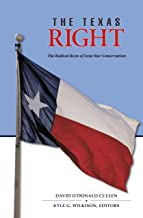 The Texas Right: The Radical Roots of Lone Star Conservatism (Elma Dill Russell Spencer Series in the West and Southwest Book 39) (English Edition)