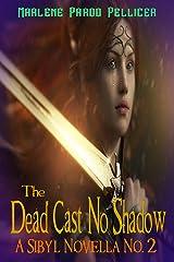 The Dead Cast No Shadow: A Sibyl Novella No. 2 (Sibyl Chronicles) Kindle Edition