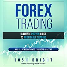 Forex Trading: Ultimate Proven Guide to Profitable Trading: Volume III - Introduction to Technical Analysis