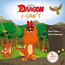 """The little Dragon """"I-Can't"""": A dragonstrong encouraging story for every little I-can't sayer"""