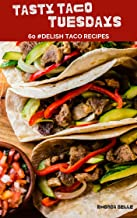 Tasty Taco Tuesdays (60 Super Recipes)