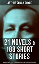 ARTHUR CONAN DOYLE: 21 Novels & 188 Short Stories (Including Poetry, Plays, Works on Spirituality, Historical Books & Memoirs: The Sherlock Holmes Series, ... The City, A History of the Great War…