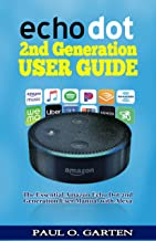 Echo Dot 2nd Generation User Guide: The Essential Amazon Echo Dot 2nd Generation User Manual with Alexa | 2019 edition | F...