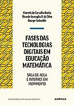 Fases das tecnologias digitais em Educação Matemática - Nova Edição: Sala de aula e internet em movimento: 3