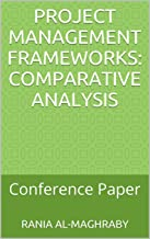Project Management Frameworks: Comparative Analysis: Conference Paper
