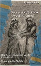 Depression/Suicide: My Ultimatum with God: Stop the Lies: Living in an Upside Down World