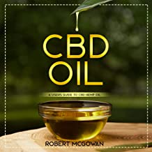 CBD: A Users Guide to CBD Hemp Oil in 2019 for Pain, Anxiety, Arthritis, Depression and Cancer: Cannabidiol CBD Books Healing Without the High