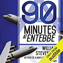 90 Minutes at Entebbe: The Full Inside Story of the Spectacular Israeli Counterterrorism Strike and the Daring Rescue of 1...