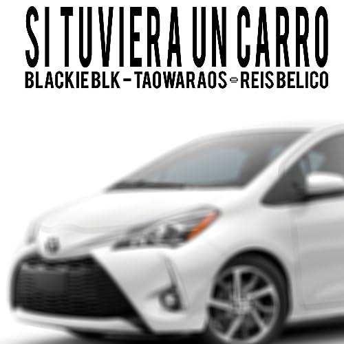 Si Tuviera Un Carro (feat. TaoWaraos & Reis Belico)