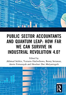 Public Sector Accountants and Quantum Leap: How Far We Can Survive in Industrial Revolution 4.0?: Proceedings of the 1st I...