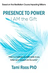 Presence to Power: I AM the Gift Kindle Edition